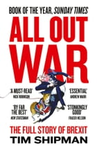 All Out War: The Full Story of How Brexit Sank Britain's Political Class by Tim Shipman