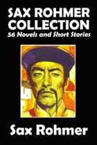 The Sax Rohmer Collection: 56 Novels and Short Stories in One Volume by Sax Rohmer
