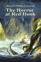 The Horror at Red Hook by Howard Phillips Lovecraft