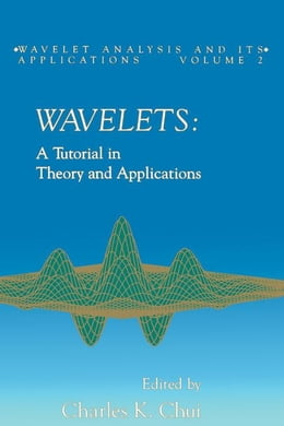 Book Wavelets: A Tutorial in Theory and Applications by Unknown, Author