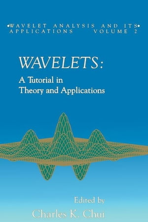 Wavelets: A Tutorial in Theory and Applications