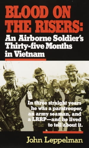 Blood on the Risers An Airborne Soldier's Thirty-five Months in Vietnam