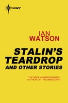 Stalin's Teardrops: And Other Stories by Ian Watson