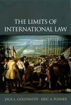 The Limits of International Law by Jack L. Goldsmith