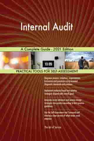 Internal Audit A Complete Guide - 2021 Edition by Gerardus Blokdyk