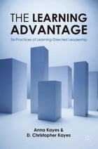 The Learning Advantage: Six Practices of Learning-Directed Leadership by D. Christopher Kayes