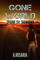 Gone World Episode Six: Showdown by A.Rosaria