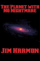 The Planet with No Nightmare by Jim Harmon