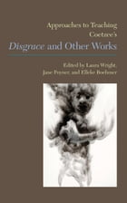 Approaches to Teaching Coetzee's Disgrace and Other Works by Laura Wright