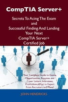 CompTIA Server+ Secrets To Acing The Exam and Successful Finding And Landing Your Next CompTIA…