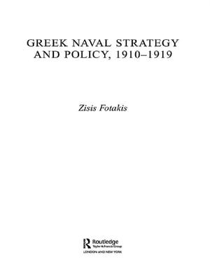 Greek Naval Strategy and Policy 1910-1919