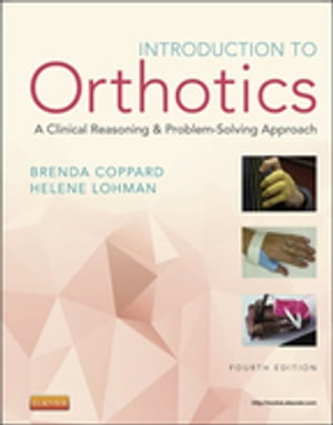 Introduction to Orthotics A Clinical Reasoning and Problem-Solving Approach