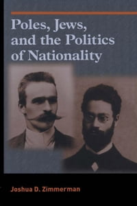 Poles, Jews, and the Politics of Nationality: The Bund and the Polish Socialist Party in Late…