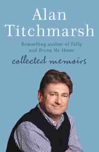 Alan Titchmarsh: Collected Memoirs: Trowel and Error, Nobbut a Lad, Knave of Spades by Alan Titchmarsh