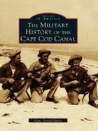 The Military History of Cape Cod Canal by Capt. Gerald Butler