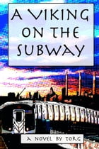 A Viking on the Subway: A New York City Urban Fantasy by William Torgerson