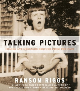 Book Talking Pictures: Images and Messages Rescued from the Past by Ransom Riggs