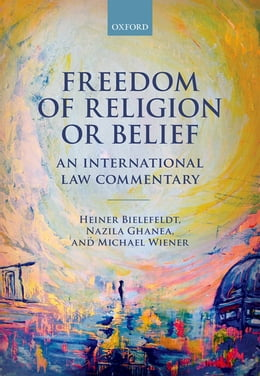 Book Freedom of Religion or Belief: An International Law Commentary by Heiner Bielefeldt