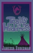 Trails in the Wilderness: Book 2 of the Summer Trails Series by Janessa Suderman