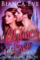 A Chance At Love: California Hearts, #1 by Bianca Eve