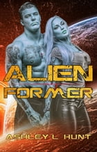 Alien Romance: Alien Former: Sci-Fi Alien Romance Preview: Alien Former, #1 by Ashley L. Hunt
