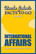 Uncle John's Facts to Go International Affairs by Bathroom Readers' Institute