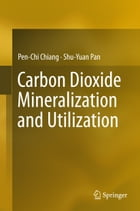 Carbon Dioxide Mineralization and Utilization by Pen-Chi Chiang