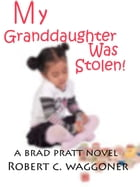 My Granddaughter was Stolen! by Robert C. Waggoner