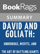 David and Goliath: Underdogs, Misfits, and the Art of Battling Giants by Malcolm Gladwell Summary & Study Guide by BookRags