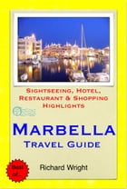 Marbella (Costa del Sol), Spain Travel Guide - Sightseeing, Hotel, Restaurant & Shopping Highlights (Illustrated) by Richard Wright