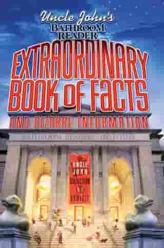 Uncle John's Bathroom Reader Extraordinary Book of Facts and Bizarre Information by Bathroom Readers' Institute