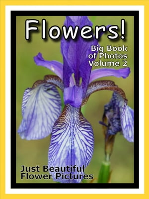 Just Flowers Photos! Big Book of Flowers Photographs & Pictures,  Vol. 2