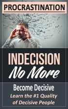 PROCRASTINATION: Indecision No More by Felicity Friedman