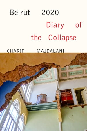 Beirut 2020: Diary of the Collapse