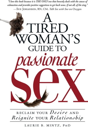 A Tired Woman's Guide to Passionate Sex: Reclaim Your Desire and Reignite Your Relationship Reclaim Your Desire and Reignite Your Relationship