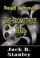 The Prometheus Peril by Jack R. Stanley