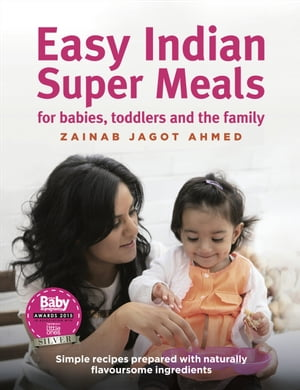 Easy Indian Super Meals for babies,  toddlers and the family new and updated edition