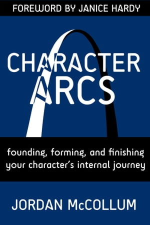 Character Arcs Founding,  forming and finishing your character's internal journey