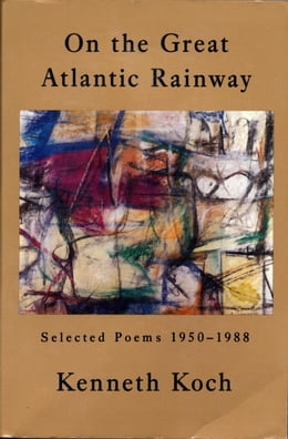 Book On the Great Atlantic Rainway: Selected Poems 1950-1988 by Kenneth Koch