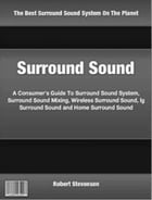 Surround Sound: A Consumer's Guide To Surround Sound System, Surround Sound Mixing, Wireless Surround Sound, lg Surr by Robert Stevenson