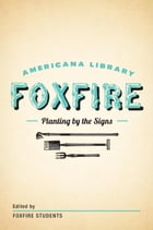 Planting By the Signs: Mountain Gardening: The Foxfire Americana Library (10) by Foxfire Fund, Inc.