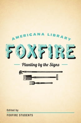 Book Planting By the Signs: Mountain Gardening: The Foxfire Americana Library (10) by Foxfire Fund, Inc.