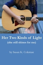 Her Two Kinds of Light by Susan K. Coleman