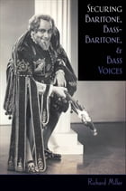 Securing Baritone, Bass-Baritone, and Bass Voices by Richard Miller
