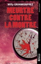 Meurtre contre la montre: Un polar haletant by Willy Grimmonprez