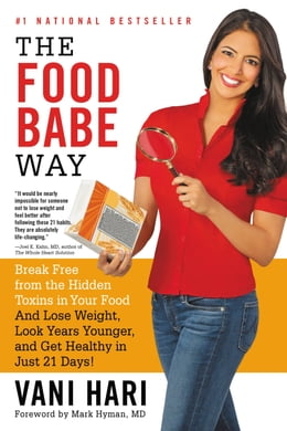 Book The Food Babe Way: Break Free from the Hidden Toxins in Your Food and Lose Weight, Look Years… by Vani Hari