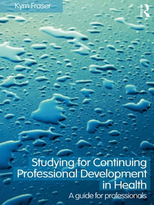 Studying for Continuing Professional Development in Health A Guide for Professionals