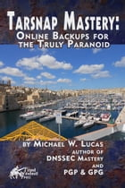 Tarsnap Mastery: Online Backups for the Truly Paranoid by Michael W. Lucas