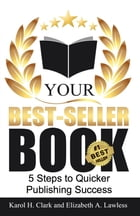 Your Best-Seller Book: 5 Steps to Quicker Publishing Success by Elizabeth A. Lawless