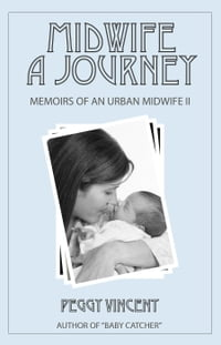 Midwife: A Journey: Memoirs of an Urban Midwife, #2